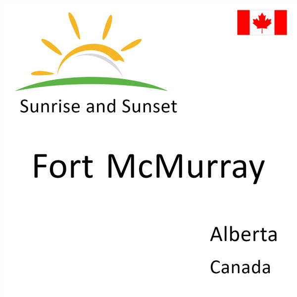 Sunrise and sunset times for Fort McMurray, Alberta, Canada