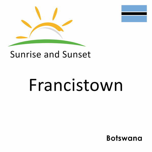 Sunrise and sunset times for Francistown, Botswana