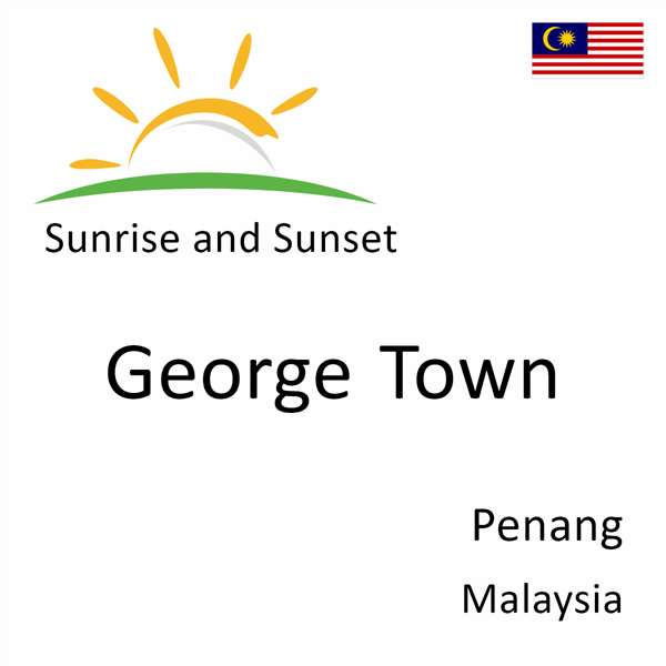Sunrise and sunset times for George Town, Penang, Malaysia