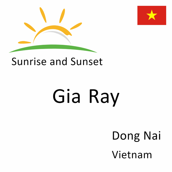 Sunrise and sunset times for Gia Ray, Dong Nai, Vietnam