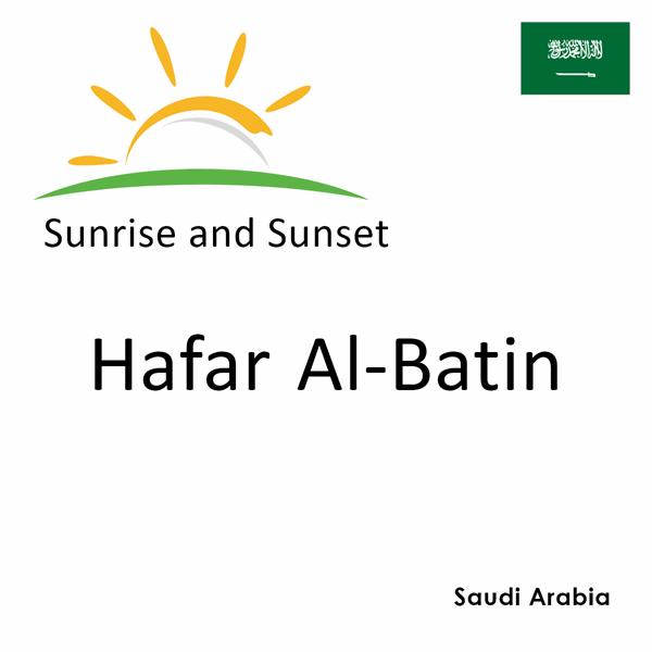 Sunrise and sunset times for Hafar Al-Batin, Saudi Arabia
