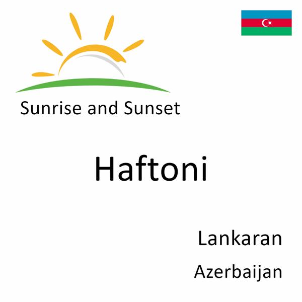 Sunrise and sunset times for Haftoni, Lankaran, Azerbaijan