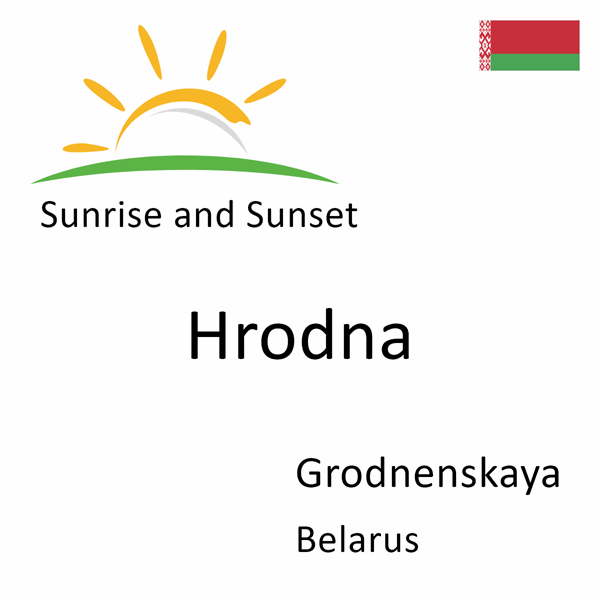 Sunrise and sunset times for Hrodna, Grodnenskaya, Belarus