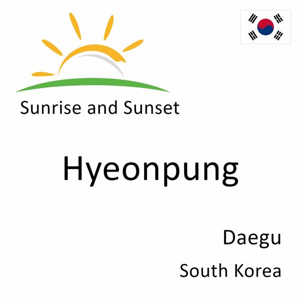 Sunrise and sunset times for Hyeonpung, Daegu, South Korea