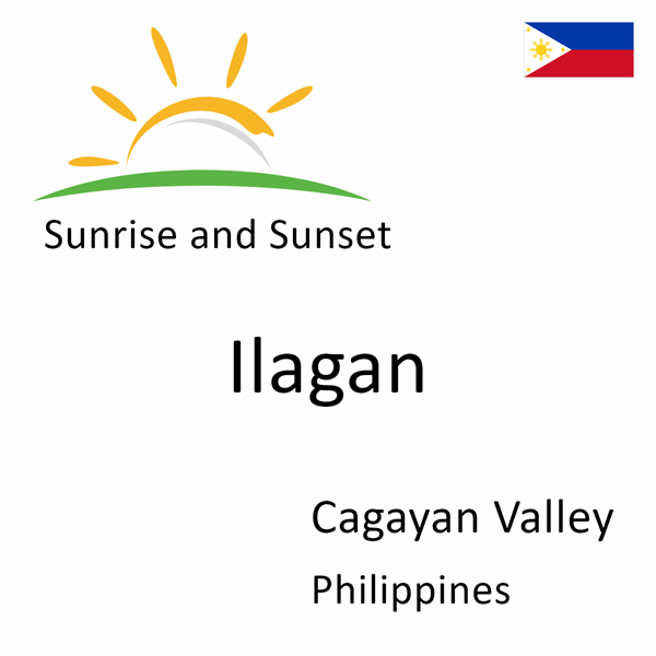 Sunrise and sunset times for Ilagan, Cagayan Valley, Philippines