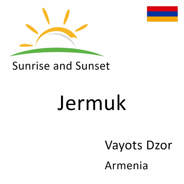 Sunrise and sunset times for Jermuk, Vayots Dzor, Armenia