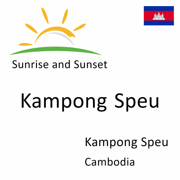 Sunrise and sunset times for Kampong Speu, Kampong Speu, Cambodia