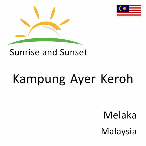 Sunrise and sunset times for Kampung Ayer Keroh, Melaka, Malaysia