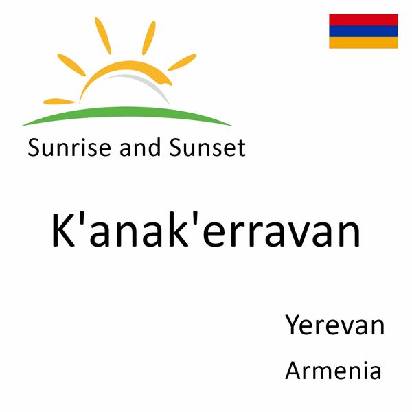 Sunrise and sunset times for K'anak'erravan, Yerevan, Armenia