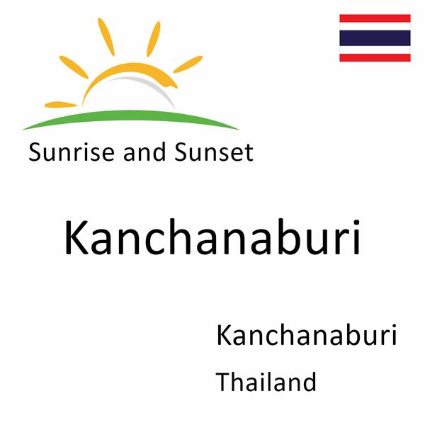Sunrise and sunset times for Kanchanaburi, Kanchanaburi, Thailand