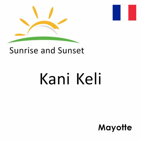 Sunrise and sunset times for Kani Keli, Mayotte