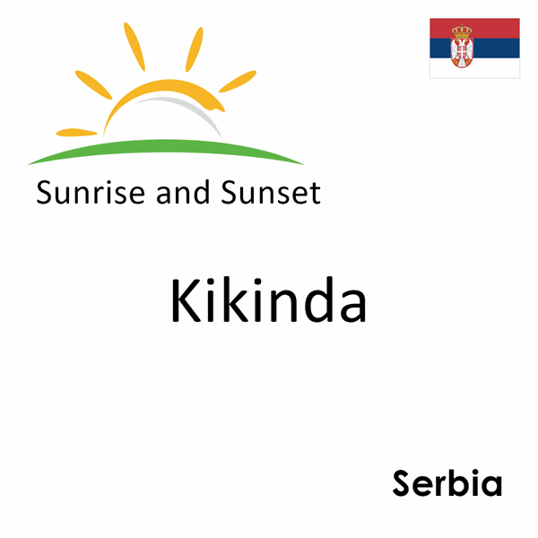 Sunrise and sunset times for Kikinda, Serbia