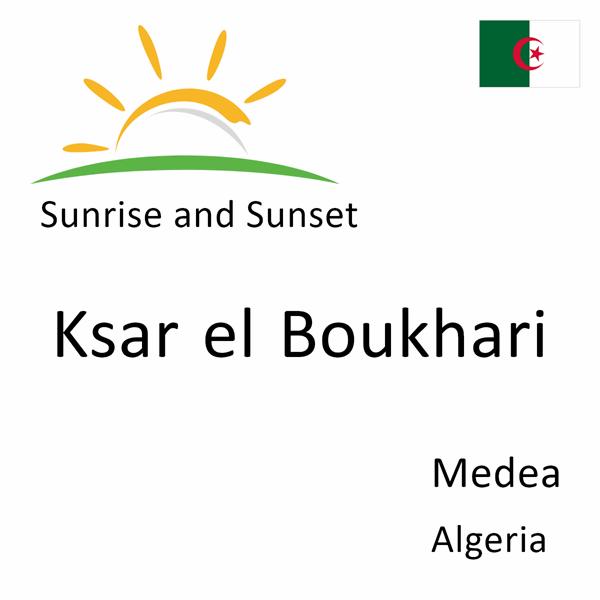 Sunrise and sunset times for Ksar el Boukhari, Medea, Algeria