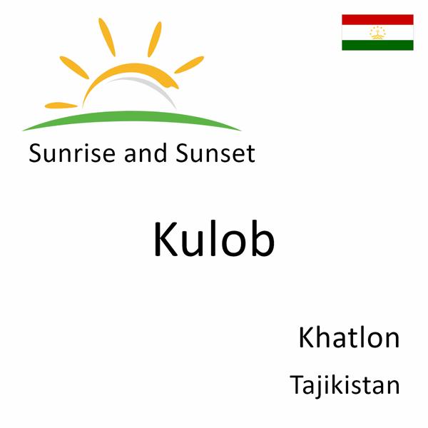 Sunrise and sunset times for Kulob, Khatlon, Tajikistan