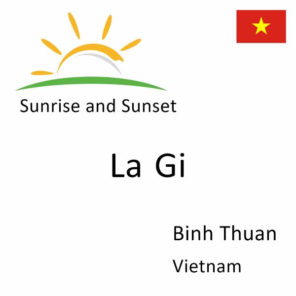 Sunrise and sunset times for La Gi, Binh Thuan, Vietnam
