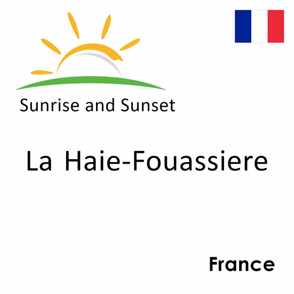Sunrise and sunset times for La Haie-Fouassiere, France