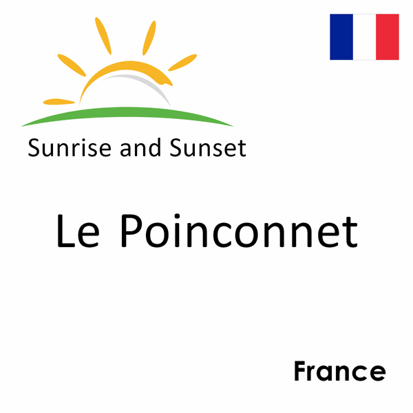 Sunrise and sunset times for Le Poinconnet, France