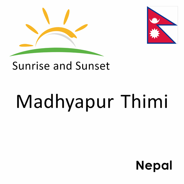 Sunrise and sunset times for Madhyapur Thimi, Nepal