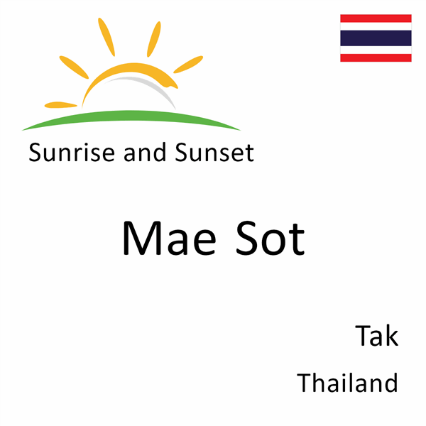Sunrise and sunset times for Mae Sot, Tak, Thailand