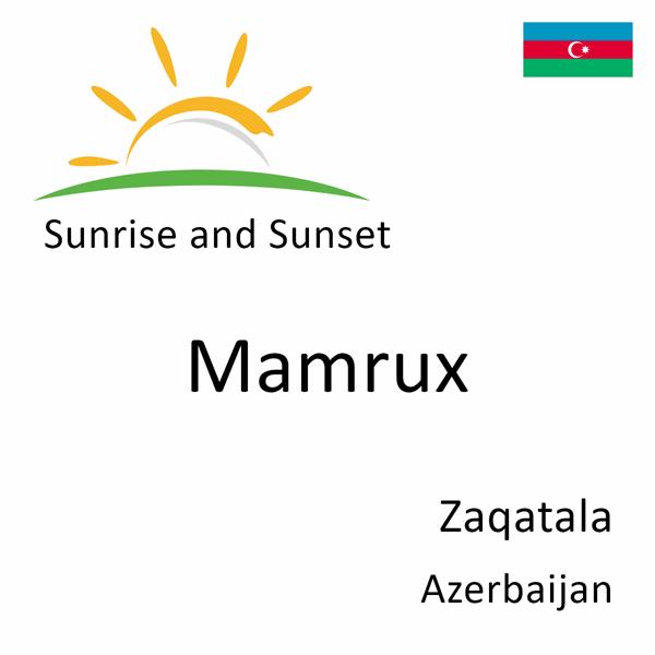 Sunrise and sunset times for Mamrux, Zaqatala, Azerbaijan