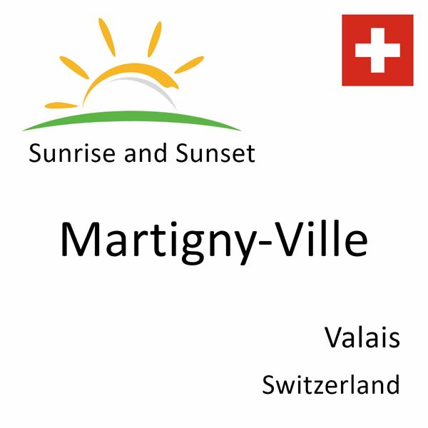 Sunrise and sunset times for Martigny-Ville, Valais, Switzerland