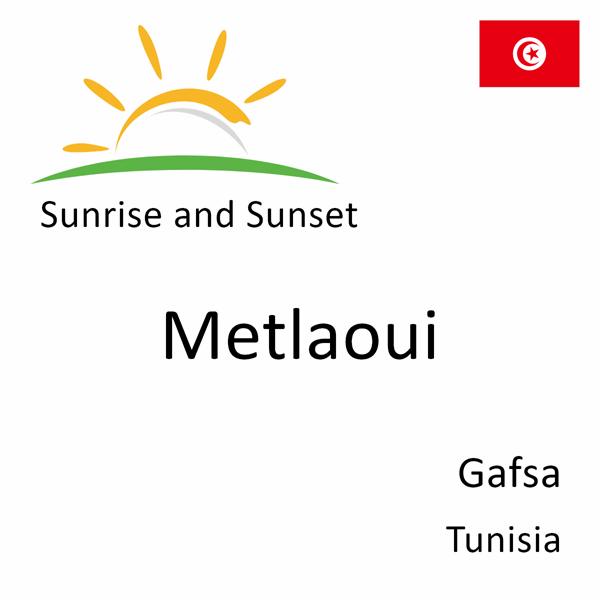 Sunrise and sunset times for Metlaoui, Gafsa, Tunisia