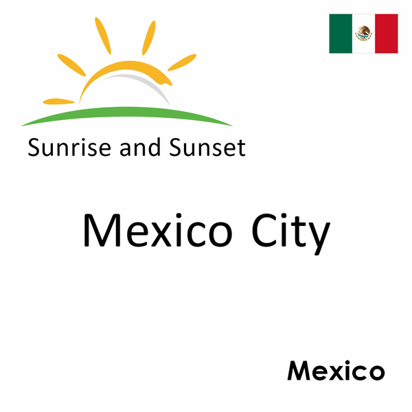 Sunrise and sunset times for Mexico City, Mexico