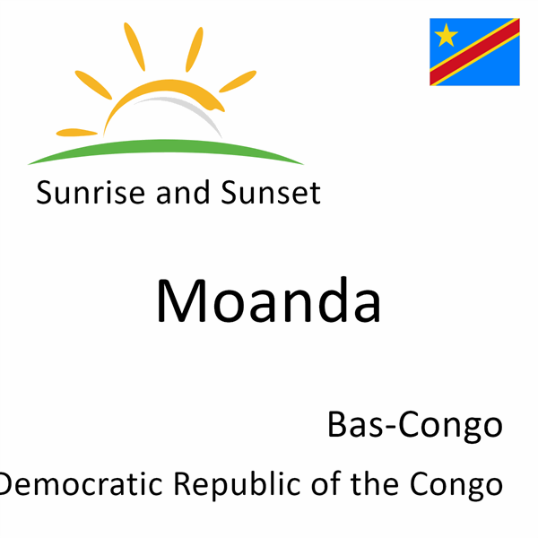 Sunrise and sunset times for Moanda, Bas-Congo, Democratic Republic of the Congo