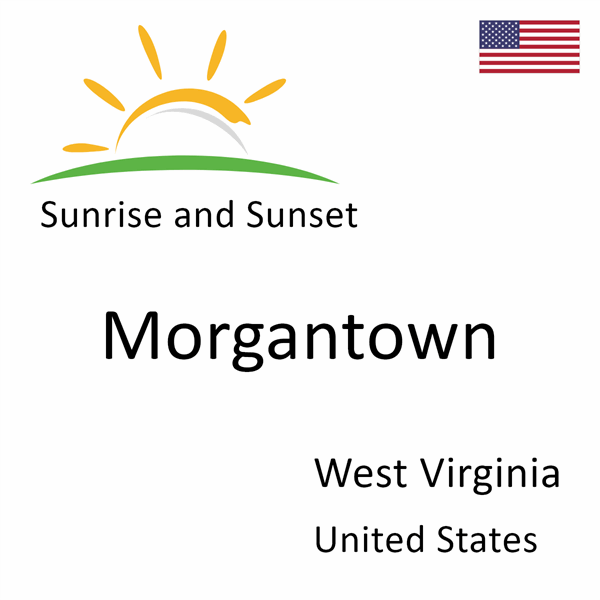 Sunrise and sunset times for Morgantown, West Virginia, United States