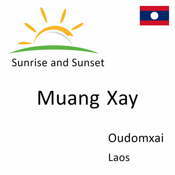 Sunrise and sunset times for Muang Xay, Oudomxai, Laos