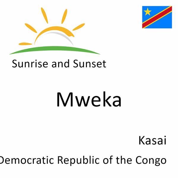 Sunrise and sunset times for Mweka, Kasai, Democratic Republic of the Congo