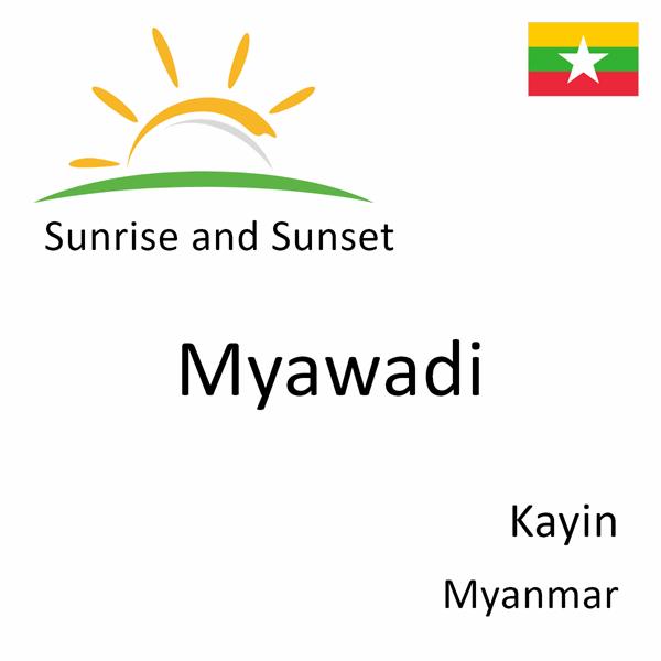 Sunrise and sunset times for Myawadi, Kayin, Myanmar