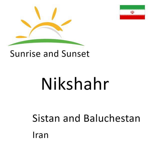 Sunrise and sunset times for Nikshahr, Sistan and Baluchestan, Iran
