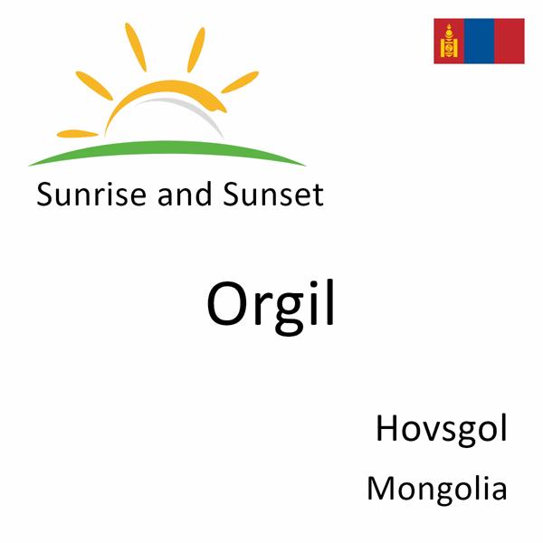 Sunrise and sunset times for Orgil, Hovsgol, Mongolia
