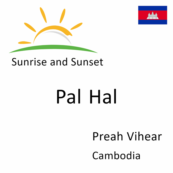 Sunrise and sunset times for Pal Hal, Preah Vihear, Cambodia