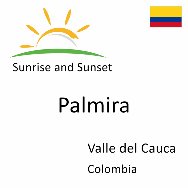 Sunrise and sunset times for Palmira, Valle del Cauca, Colombia
