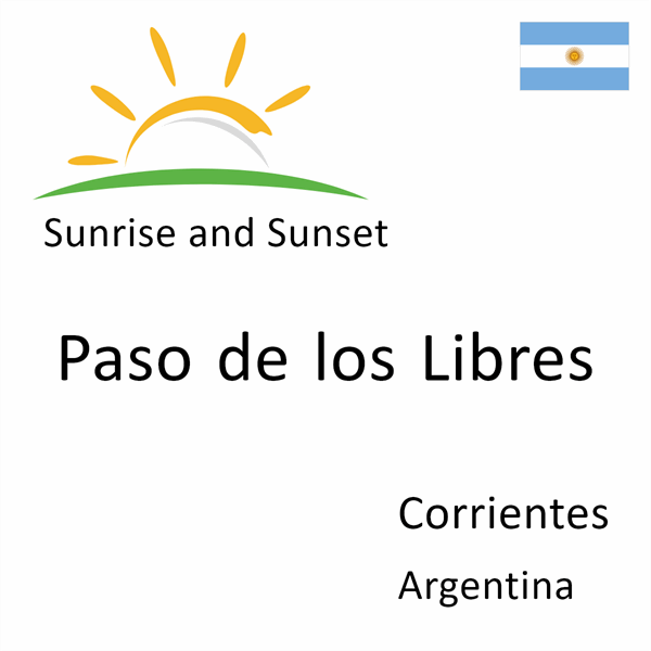 Sunrise and sunset times for Paso de los Libres, Corrientes, Argentina