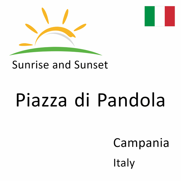 Sunrise and sunset times for Piazza di Pandola, Campania, Italy