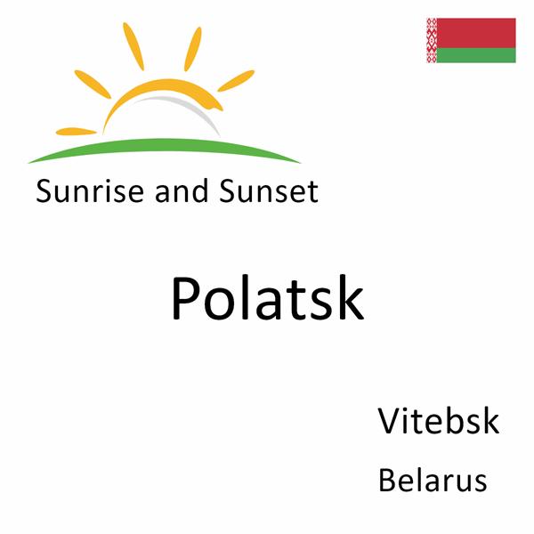 Sunrise and sunset times for Polatsk, Vitebsk, Belarus