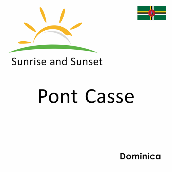 Sunrise and sunset times for Pont Casse, Dominica