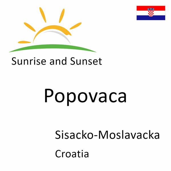 Sunrise and sunset times for Popovaca, Sisacko-Moslavacka, Croatia