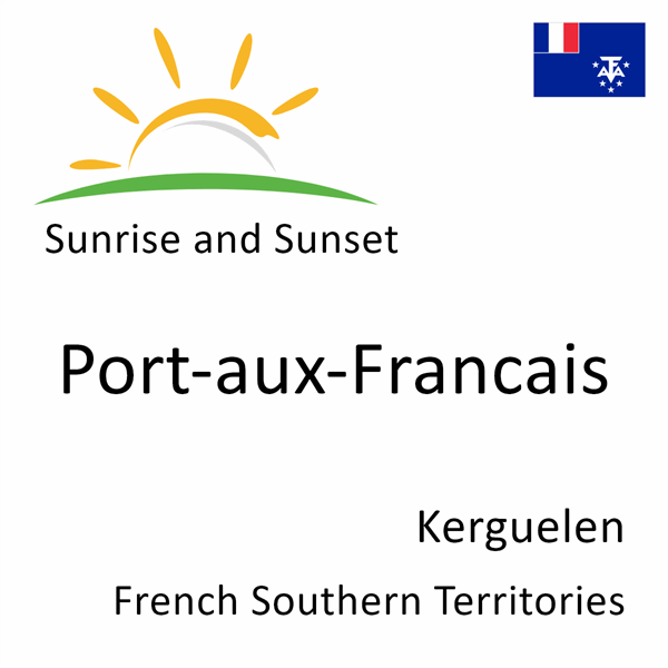 Sunrise and sunset times for Port-aux-Francais, Kerguelen, French Southern Territories