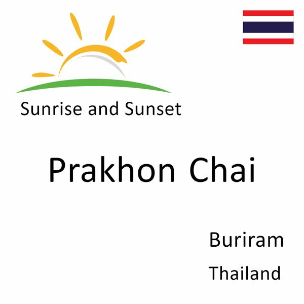 Sunrise and sunset times for Prakhon Chai, Buriram, Thailand