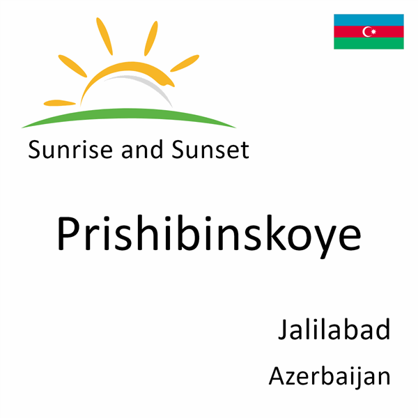 Sunrise and sunset times for Prishibinskoye, Jalilabad, Azerbaijan