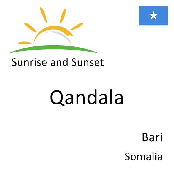 Sunrise and sunset times for Qandala, Bari, Somalia