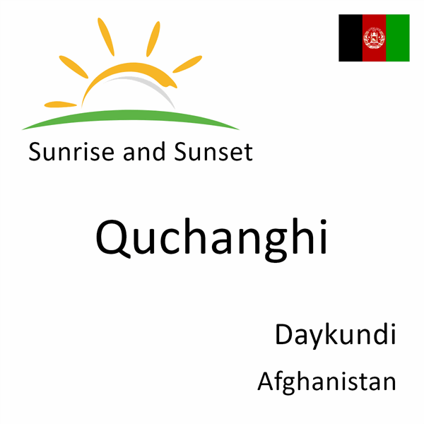 Sunrise and sunset times for Quchanghi, Daykundi, Afghanistan