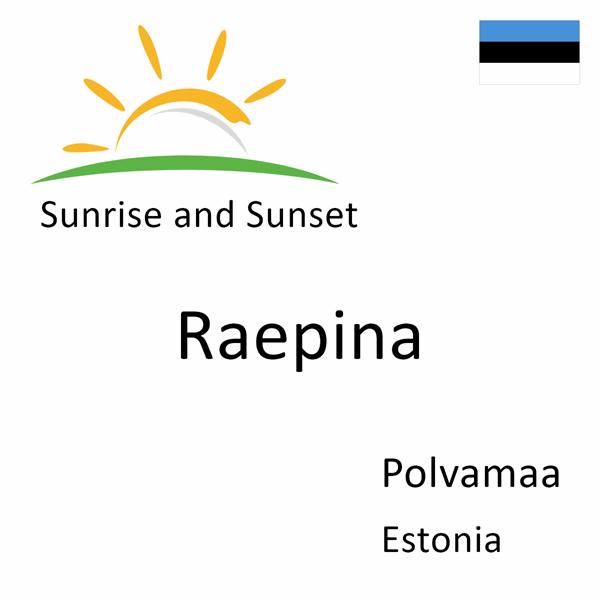 Sunrise and sunset times for Raepina, Polvamaa, Estonia