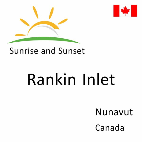 Sunrise and sunset times for Rankin Inlet, Nunavut, Canada