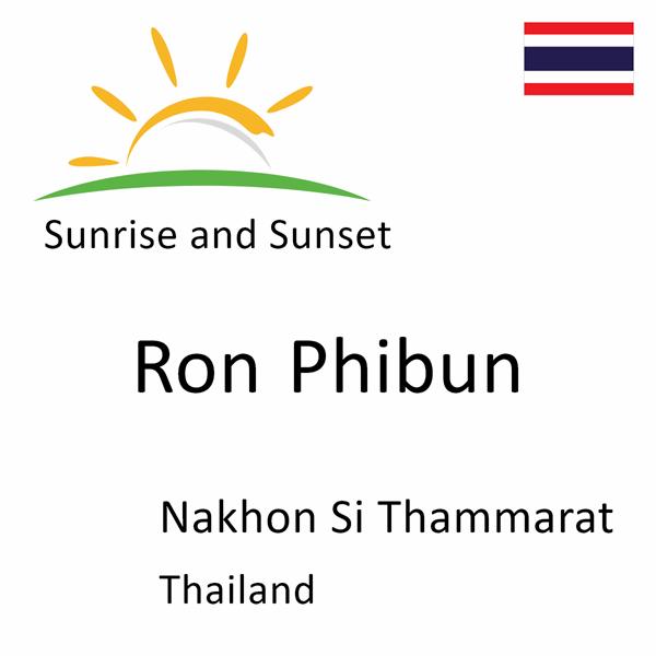 Sunrise and sunset times for Ron Phibun, Nakhon Si Thammarat, Thailand
