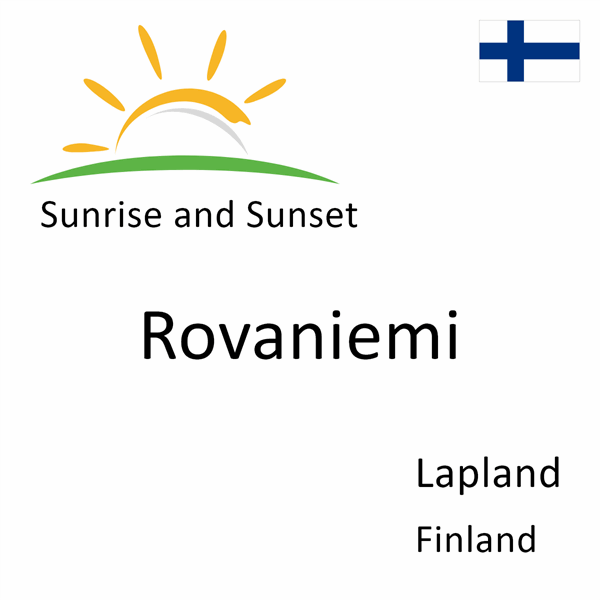 Sunrise and sunset times for Rovaniemi, Lapland, Finland